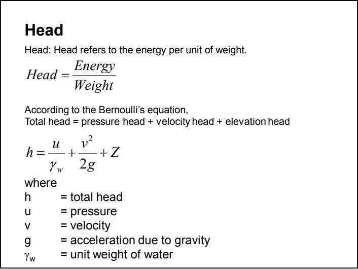 Head Head: Head refers to the energy per unit of weight. Energy Head = Weight