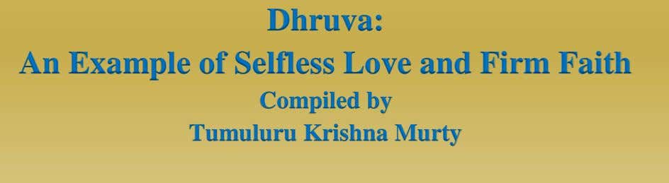 Dhruva: An Example of Selfless Love and Firm Faith Compiled by Tumuluru Krishna Murty