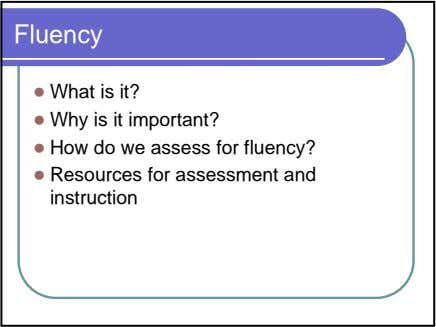 Fluency What is it? Why is it important? How do we assess for fluency? Resources