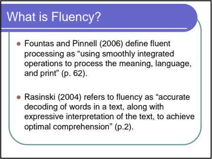 "What is Fluency? Fountas and Pinnell (2006) define fluent processing as ""using smoothly integrated operations"