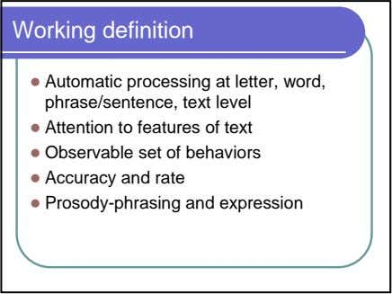 Working definition Automatic processing at letter, word, phrase/sentence, text level Attention to features of text