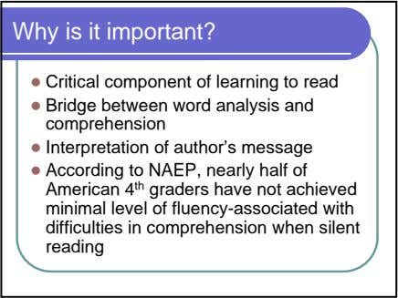 Why is it important? Critical component of learning to read Bridge between word analysis and