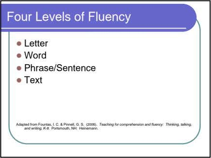 Four Levels of Fluency Letter Word Phrase/Sentence Text Adapted from Fountas, I. C. & Pinnell,