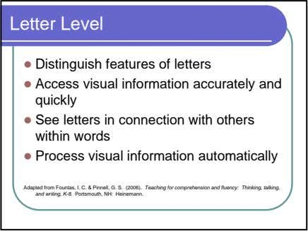 Letter Level Distinguish features of letters Access visual information accurately and quickly See letters in