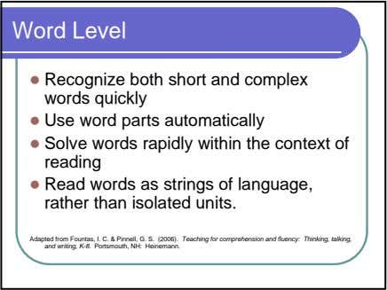 Word Level Recognize both short and complex words quickly Use word parts automatically Solve words