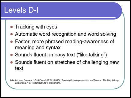 Levels D-I Tracking with eyes Automatic word recognition and word solving Faster, more phrased reading-awareness