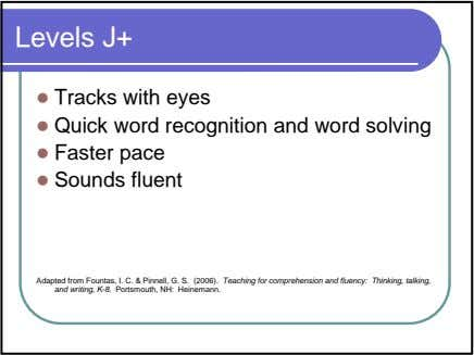 Levels J+ Tracks with eyes Quick word recognition and word solving Faster pace Sounds fluent