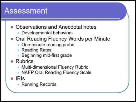 Assessment Observations and Anecdotal notes Developmental behaviors Oral Reading Fluency-Words per Minute