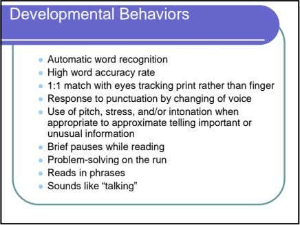 Developmental Behaviors Automatic word recognition High word accuracy rate 1:1 match with eyes tracking print