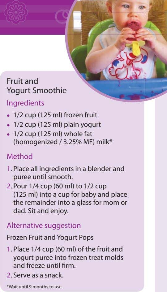 Fruit and Yogurt Smoothie Ingredients • 1/2 cup (125 ml) frozen fruit • 1/2 cup
