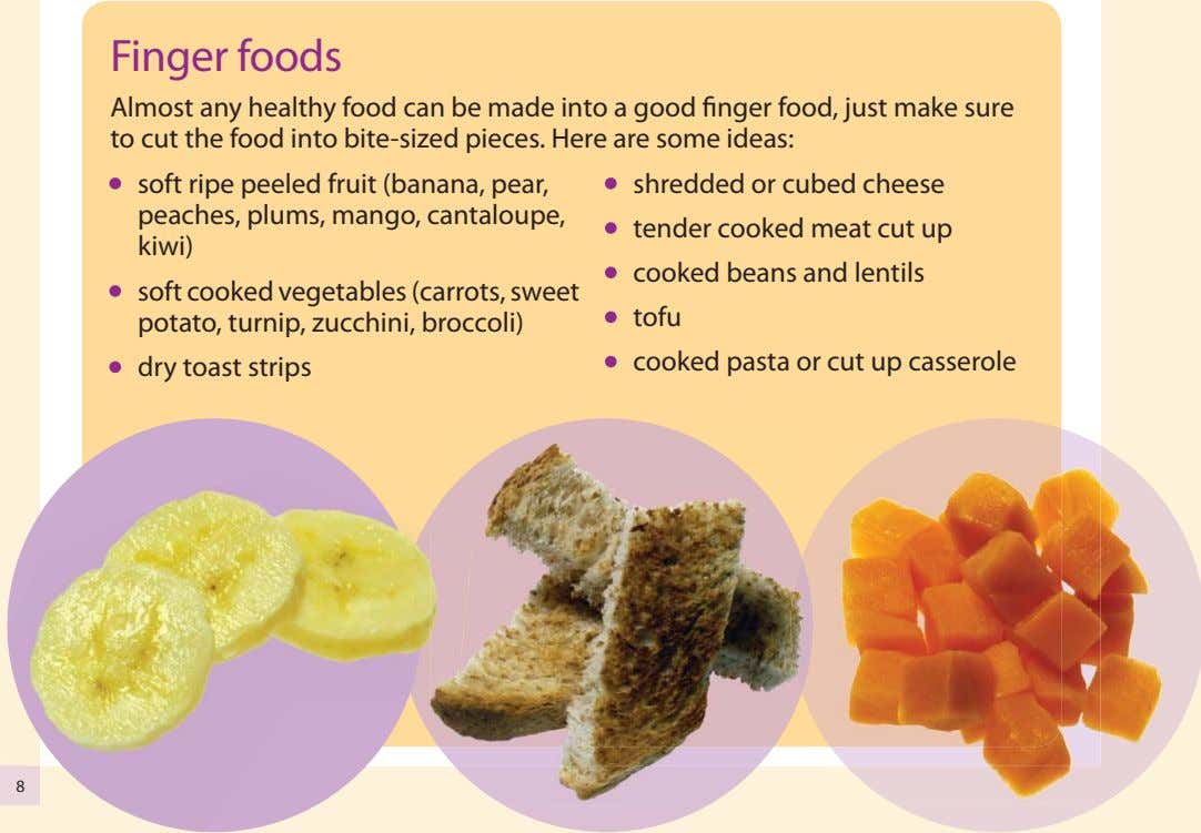 Finger foods Almost any healthy food can be made into a good finger food, just