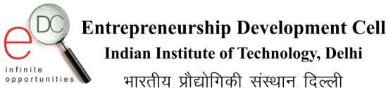 ABOUT E-Cell IIT Delhi: Entrepreneurship Development Cell, IIT Delhi, is a not for profit initiative, voluntarily