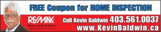 FREE Coupon for INSPECTION Call Kevin Baldwin 403.561.0037 House of Real Estate www.KevinBaldwin.ca Independently