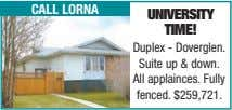 call lorna university time! Duplex - Doverglen. Suite up & down. All applainces. Fully fenced.