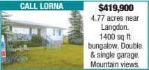 call lorna $419,900 4.77 acres near Langdon. 1400 sq ft bungalow. Double & single garage.