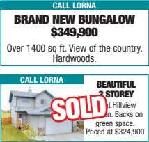 call lorna Brand neW BungaloW $349,900 Over 1400 sq ft. View of the country. Hardwoods.