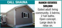 call shauna ranch estates $89,900 Gated adult living community. 3 bdrms, 2 full baths. Open
