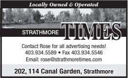 Locally Owned & Operated TIMES STRATHMORE Contact Rose for all advertising needs! 403.934.5589 • Fax