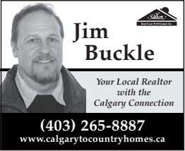 Jim Buckle Your Local Realtor with the Calgary Connection (403) 265-8887 www.calgarytocountryhomes.ca