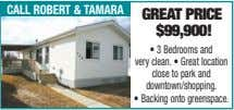 call robert & taMara greaT priCe $99,900! • 3 Bedrooms and very clean. • Great