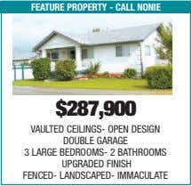 feature property - call nonie $287,900 VAULTED CEILINGS- OPEN DESIGN DOUBLE GARAGE 3 LARGE BEDROOMS-