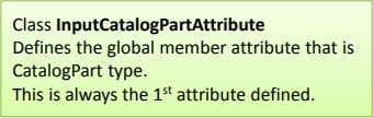 Class InputCatalogPartAttribute Defines the global member attribute that is CatalogPart type. This is always the