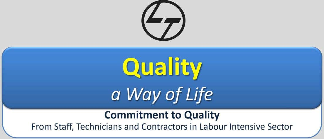 Quality a Way of Life Commitment to Quality From Staff, Technicians and Contractors in Labour