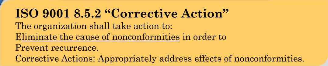 "ISO 9001 8.5.2 ""Corrective Action"" The organization shall take action to: Eliminate the cause of"