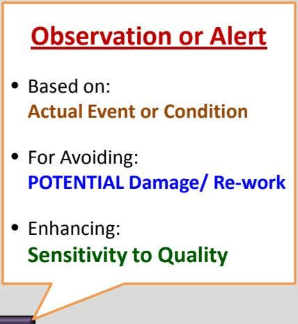 Observation or Alert • Based on: Actual Event or Condition • For Avoiding: POTENTIAL Damage/