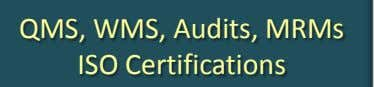 QMS, WMS, Audits, MRMs ISO Certifications