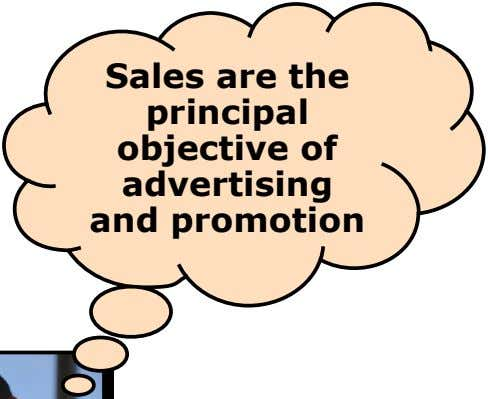 Sales are the principal objective of advertising and promotion
