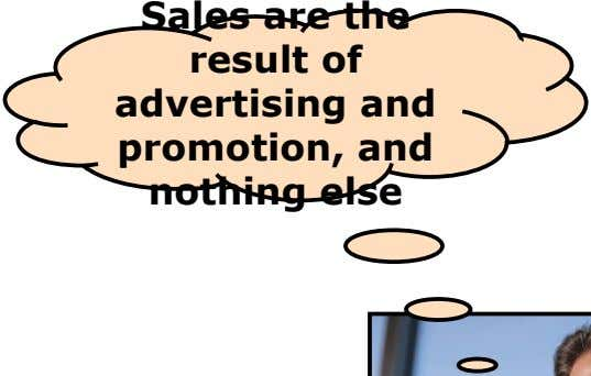Sales are the result of advertising and promotion, and nothing else