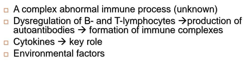 A complex abnormal immune process (unknown)   Dysregulation of B- and T-lymphocytes production of autoantibodies