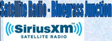 Enjoy bluegrass 24 hours a day XM —Channel 14 Sirius —Channel 65