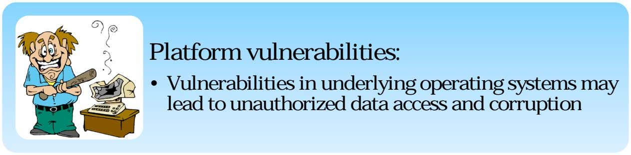 Platform vulnerabilities: • Vulnerabilities in underlying operating systems may lead to unauthorized data access and