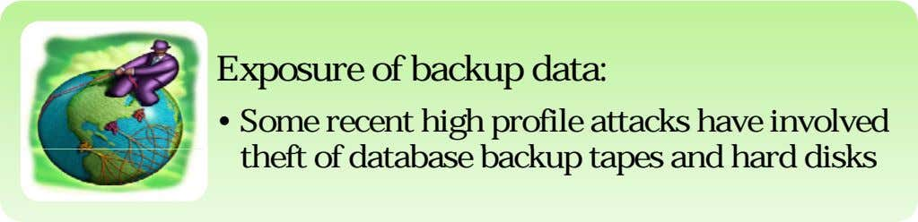 Exposure of backup data: • Some recent high profile attacks have involved theft of database