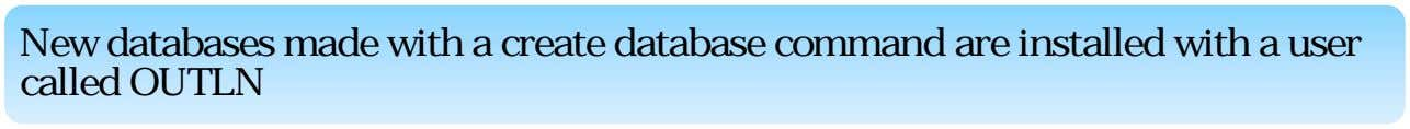 New databases made with a create database command are installed with a user called OUTLN