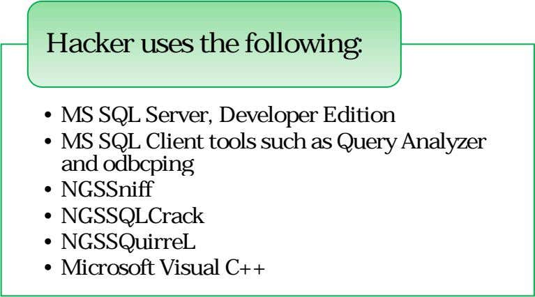 Hacker uses the following: • MS SQL Server, Developer Edition • MS SQL Client tools
