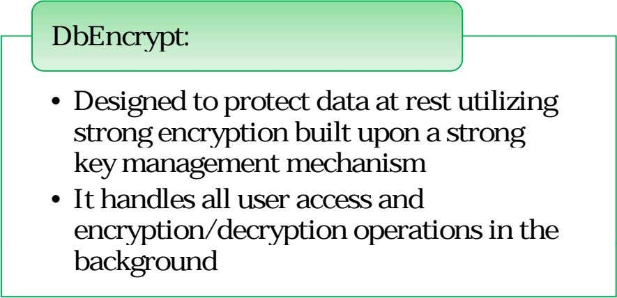 DbEncrypt: • Designed to protect data at rest utilizing strong encryption built upon a strong