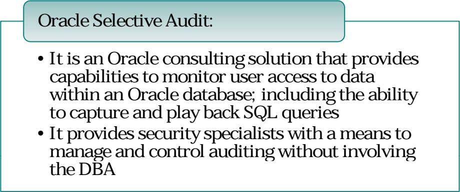 Oracle Selective Audit: • It is an Oracle consulting solution that provides capabilities to monitor