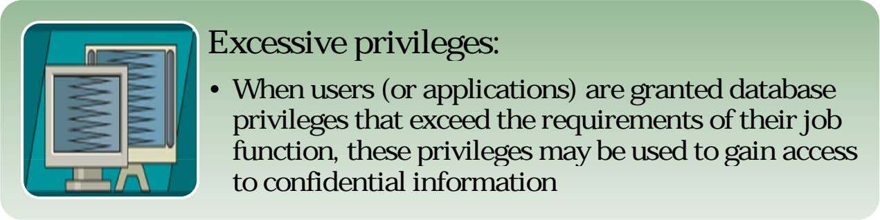 Excessive privileges: • When users (or applications) are granted database privileges that exceed the requirements