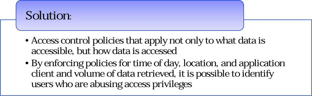 Solution: • Access control policies that apply not only to what data is accessible, but