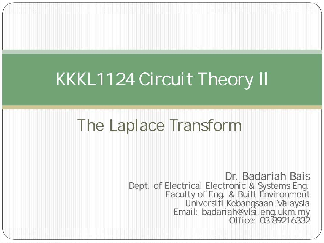KKKL1124 Circuit Theory II The Laplace Transform Dr. Badariah Bais Dept. of Electrical Electronic &