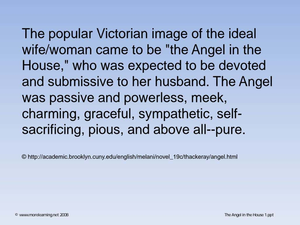 "The popular Victorian image of the ideal wife/woman came to be ""the Angel in the"