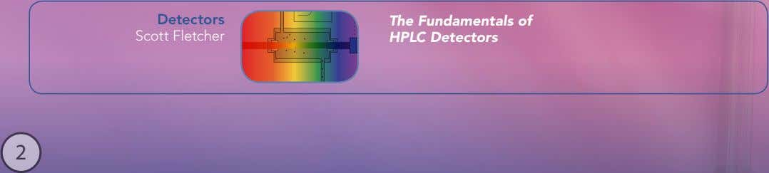 Detectors Scott Fletcher The Fundamentals of HPLC Detectors 2