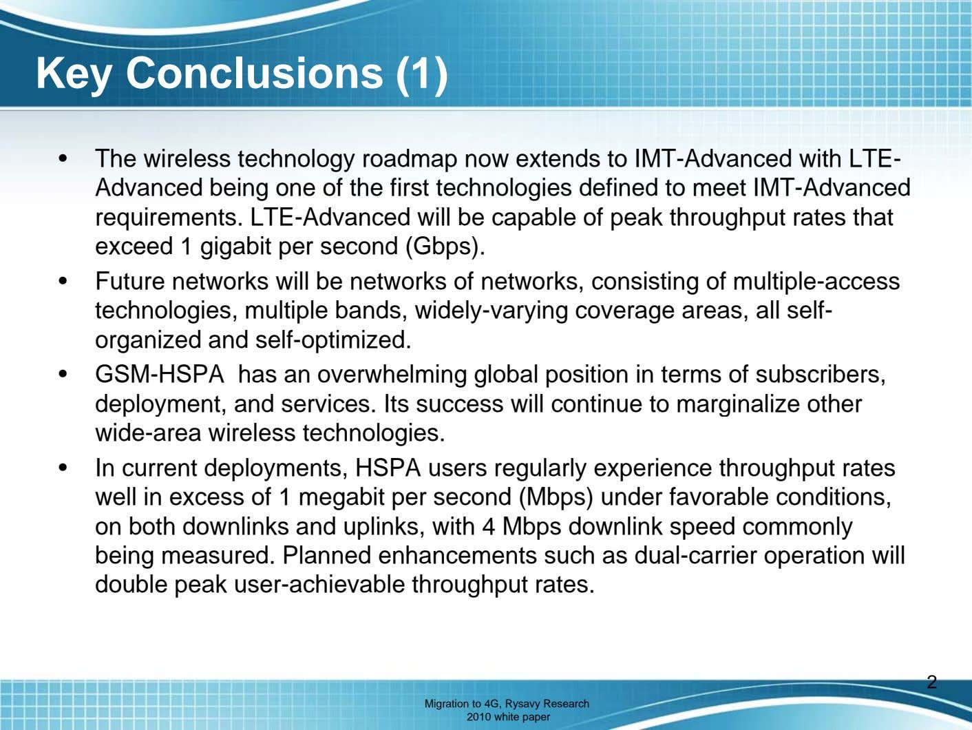 Key Conclusions (1) • The wireless technology roadmap now extends to IMT-Advanced with LTE- Advanced
