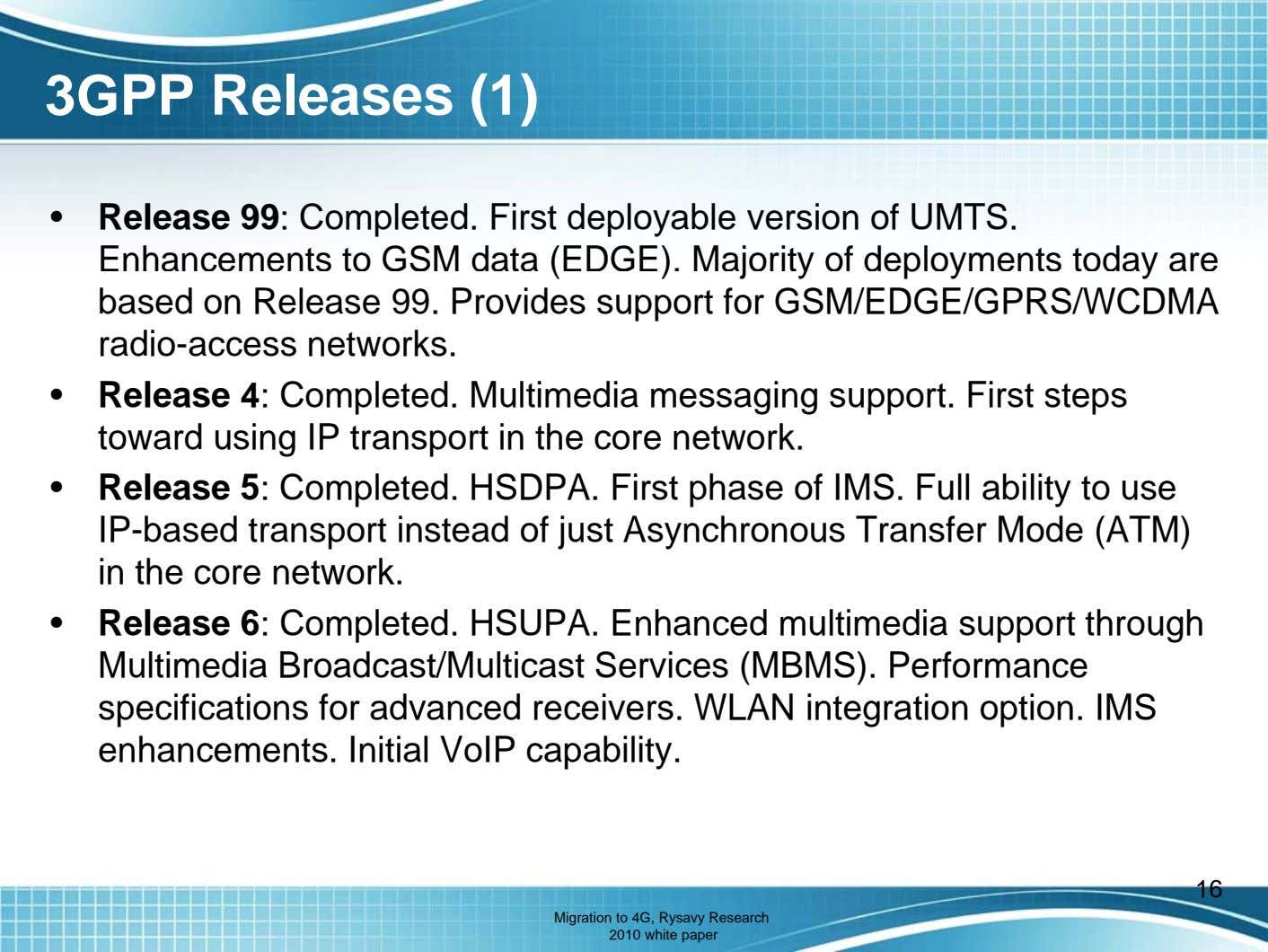 3GPP Releases (1) • Release 99: Completed. First deployable version of UMTS. Enhancements to GSM