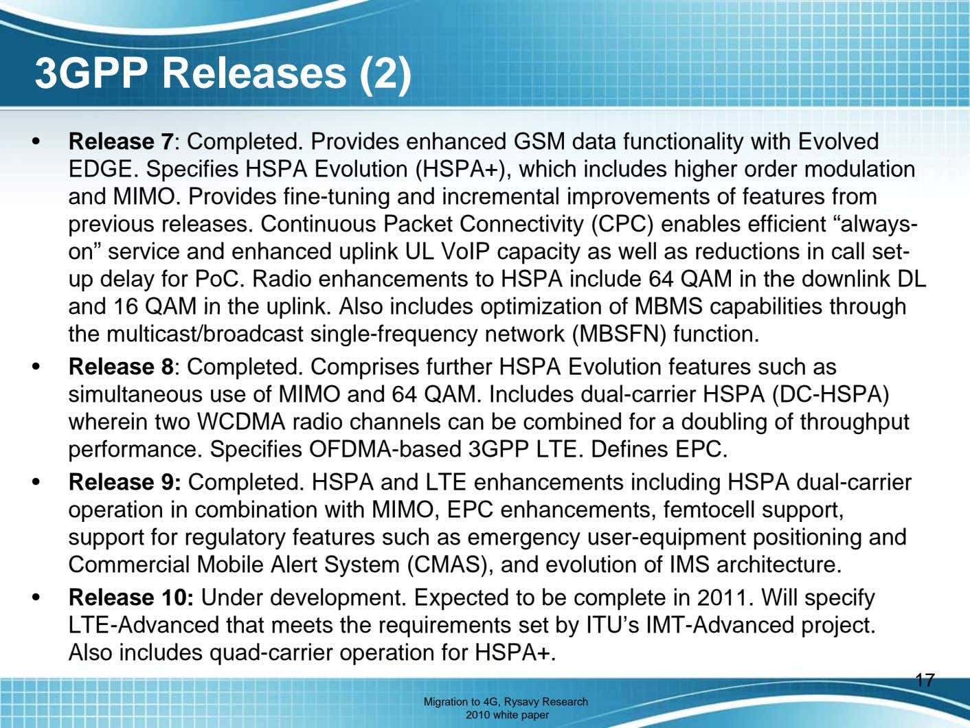 3GPP Releases (2) • Release 7: Completed. Provides enhanced GSM data functionality with Evolved EDGE.