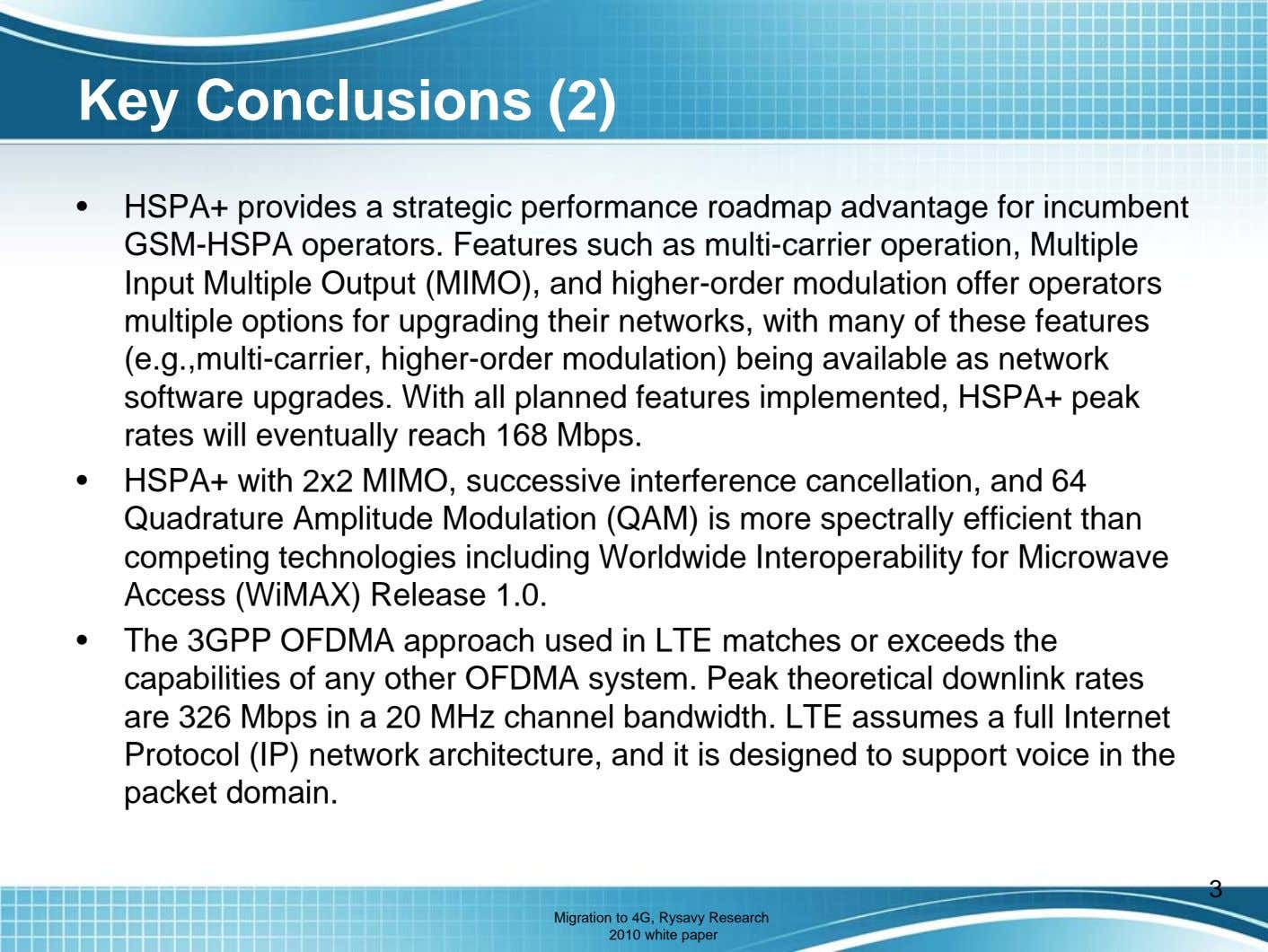 Key Conclusions (2) • HSPA+ provides a strategic performance roadmap advantage for incumbent GSM-HSPA operators.