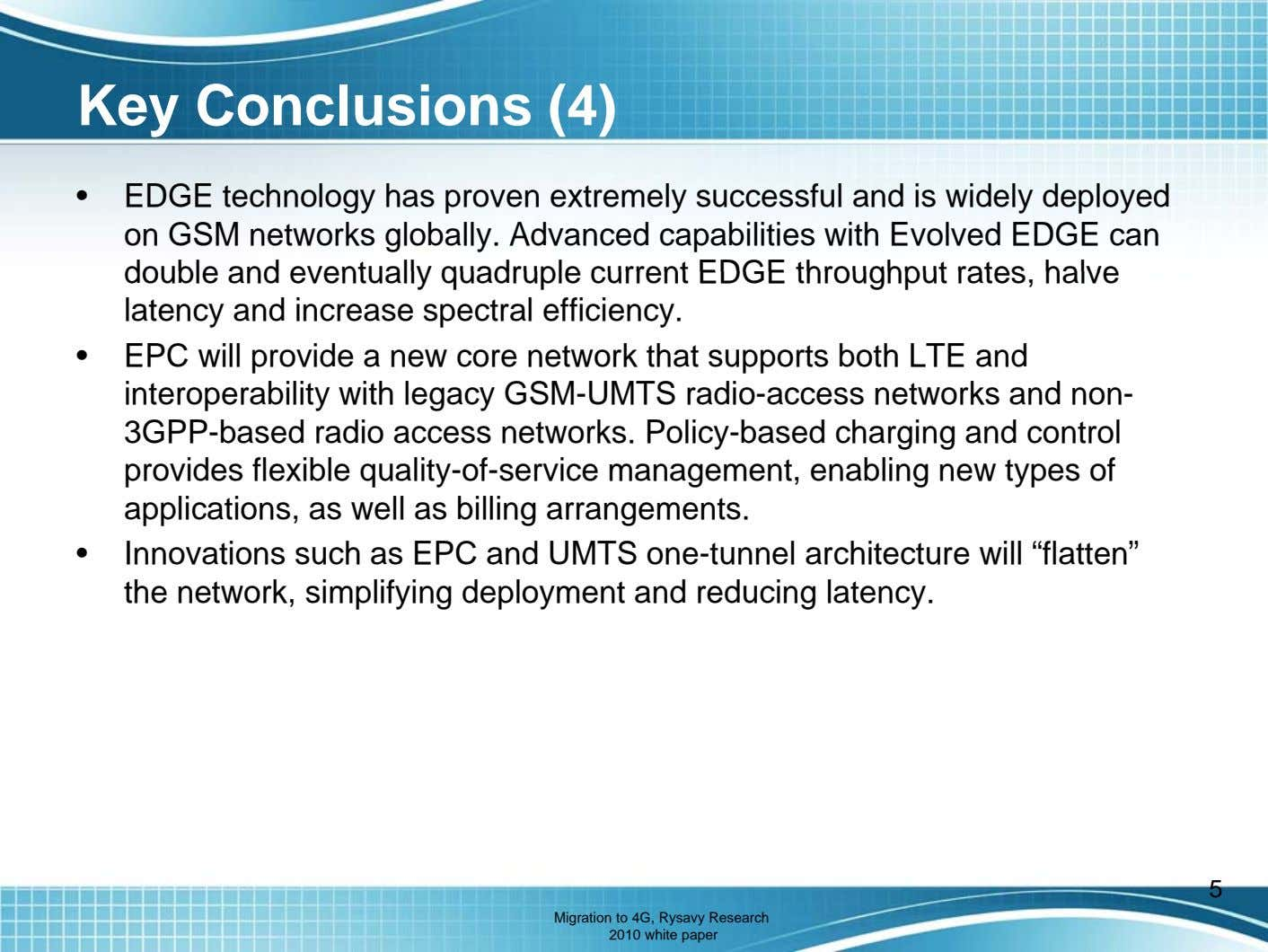 Key Conclusions (4) • EDGE technology has proven extremely successful and is widely deployed on